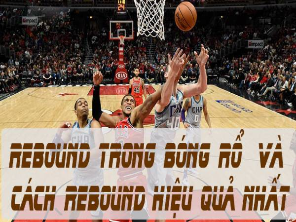 Rebound là gì trong bóng rổ? Cách xử Rebound tốt nhất
